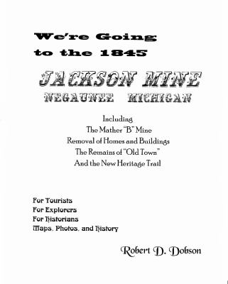 We're Going to the 1845 Jackson Mine, Negaunee, Michigan by Robert  Dobson