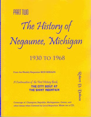 The History of Negaunee, Michigan. Part two, 1930 to 1968 by Robert Dobson
