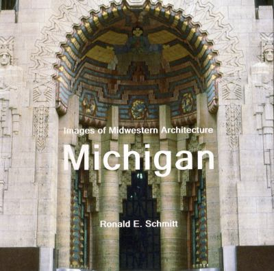 Images of Midwestern Architecture: Michigan by Ronald E. Schmitt