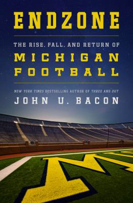 Endzone: The Rise, Fall, and Return of Michigan Football by