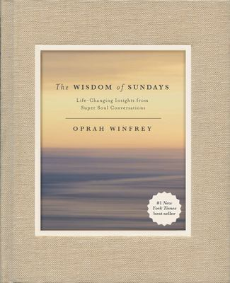 The wisdom of Sundays : life-changing insights from super soul conversations by Oprah Winfrey