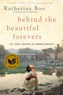 Behind the beautiful forevers : [life, death, and hope in a Mumbai undercity] by Katherine Boo