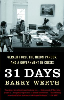 31 days: Gerald Ford, the Nixon Pardon, and a Government in Crisis by Barry Werth