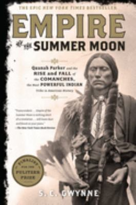 Empire of the summer moon : Quanah Parker and the rise and fall of the Comanches, the most powerful Indian tribe in American history by S. C. Gwynne