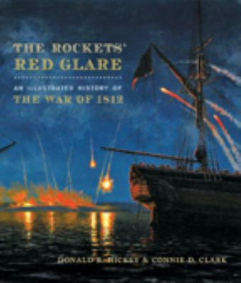 The Rockets' Red Glare: An Illustrated History of the War of 1812 by  Donald Hickey