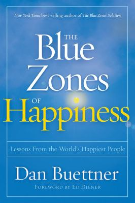 The blue zones of happiness : lessons from the world's happiest people by Dan Buettner