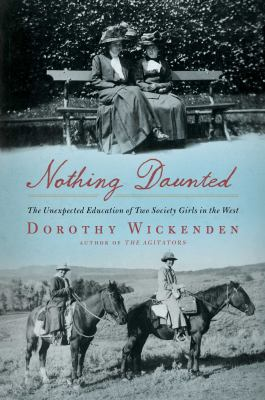 Nothing daunted : the unexpected education of two society girls in the West by Dorothy Wickenden