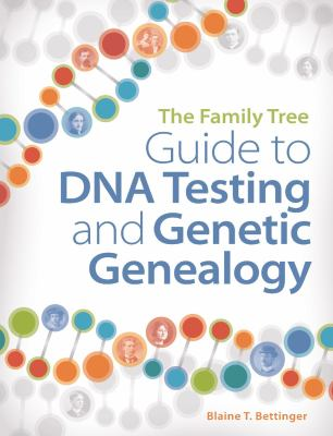 The Family Tree Guide to DNA Testing and Genetic Genealogy by Blaine Bettinger