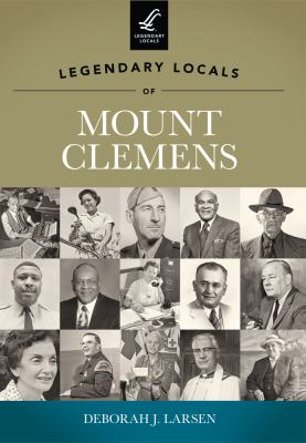 Legendary Locals of Mount Clemens, Michigan by Deborah  Larsen