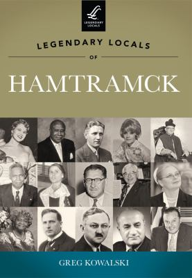 Legendary Locals of Hamtramck, Michigan by Greg Kowalski