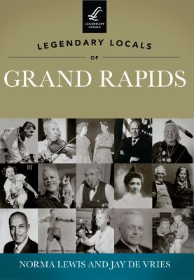 Legendary Locals of Grand Rapids, Michigan by Norma Lewis