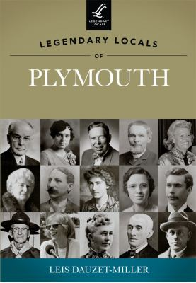 Legendary Locals of Plymouth, Michigan by Leis Dauzet-Miller