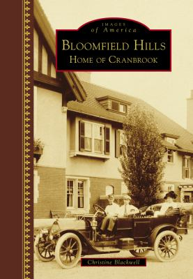 Bloomfield Hills: Home of Cranbrook by Christine Blackwell