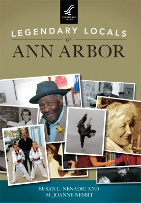 Legendary locals of Ann Arbor, Michigan by Susan L. Nenadic