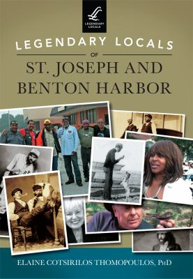 Legendary Locals of St. Joseph and Benton Harbor by Elaine Cotsirilos Thomopoulos.