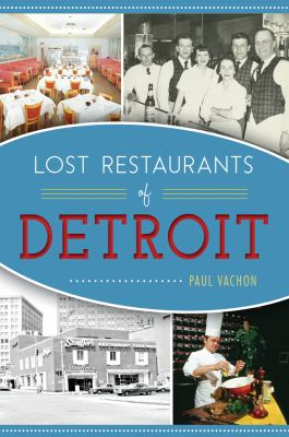 Lost Restaurants of Detroit by Paul Vachon