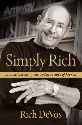 Simply Rich: Life and Lessons from the Cofounder of Amway: A Memoir by Richard M. DeVos