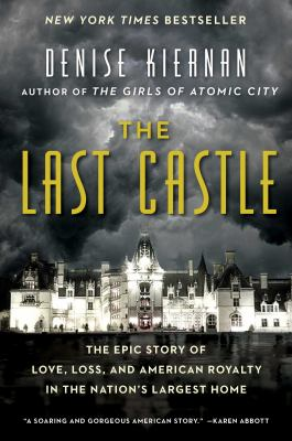 The last castle : the epic story of love, loss, and American royalty in the nation's largest home by Denise Kiernan