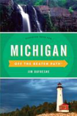 Off the Beaten Path. Michigan: A Guide to Unique Places by Jim DuFresne