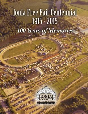 Ionia Free Fair Centennial: 100 Years of Memories by David McCord