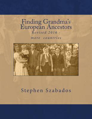 Finding Grandma's European Ancestors by Stephen Szabados