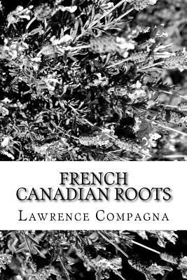 French-Canadian Roots by Lawrence Compagna