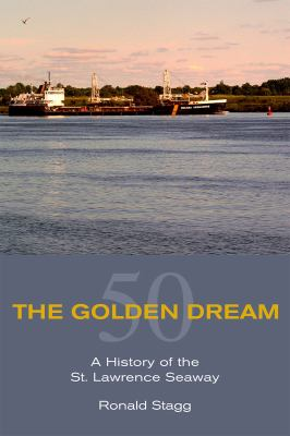 The Golden Dream: A History of the St. Lawrence Seaway  by Ronald  Stagg