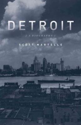 Detroit: A Biography  by Scott Martelle