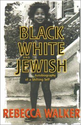 Black White & Jewish by Rebecca  Walker