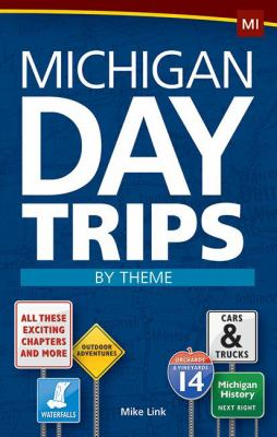 Michigan day trips by theme  by Michael Link