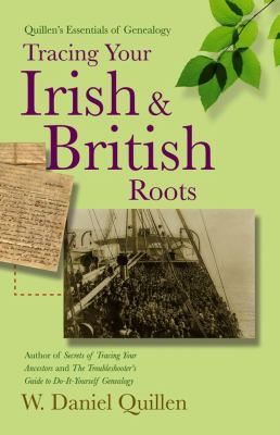 Tracing Your Irish and British Roots  by W. Daniel Quillen