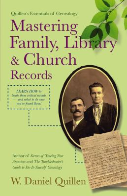 Mastering Family, Library & Church Records  by W. Daniel Quillen