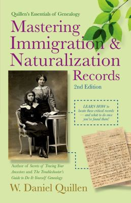 Mastering Immigration & Naturalization Records by W. Daniel Quillen