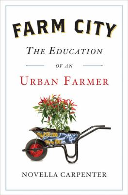 Farm City: The Education of an Urban Farmer by Novella Carpenter