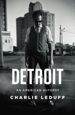 Detroit : an American Autopsy  by Charlie LeDuff
