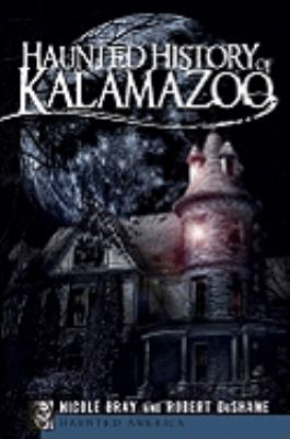 Haunted history of Kalamazoo  by Nicole Bray