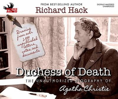 The Duchess of Death: the Unauthorized Biography of Agatha Christie by Richard Hack