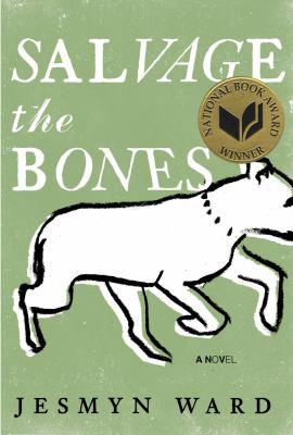 Salvage the Bones: a novel by Jesmyn Ward