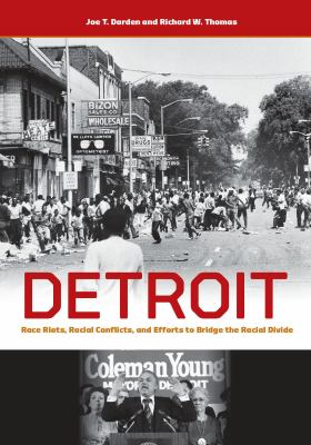 Detroit: Race Riots, Racial Conflicts, and Efforts to Bridge the Racial Divide by Joe Darden