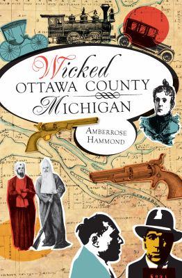 Wicked Ottawa County, Michigan  by Amberrose Hammond