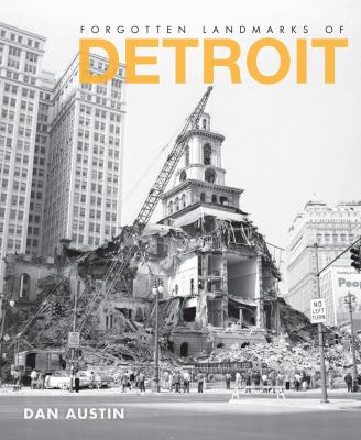 Forgotten Landmarks of Detroit by Dan Austin
