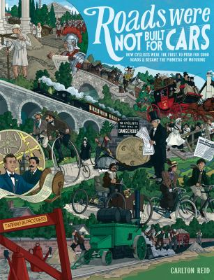 Roads Were Not Built for Cars: How Cyclists Were the First to Push for Good Roads and Became the Pioneers of Motoring by Carlton  Reid