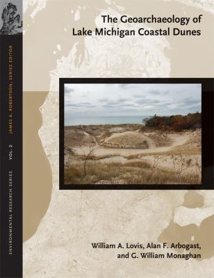 The Geoarchaeology of Lake Michigan Coastal Dunes by William   Lovis