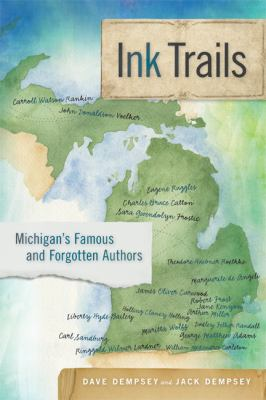 Ink Trails: Michigan's Famous and Forgotten Authors by Dave Dempsey