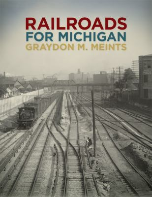 Railroads for Michigan by Graydon Meints