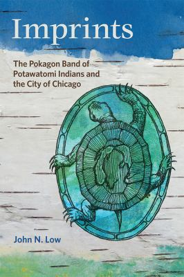 Imprints: The Pokagon Band of Potawatomi Indians and the City of Chicago by John N. Low