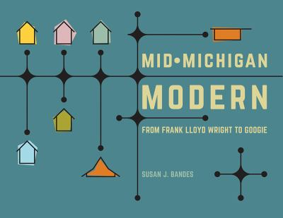 Mid-Michigan Modern: From Frank LLoyd Wright to Googie by Susan Bandes