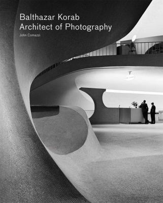Balthazar Korab: Architect of Photography by John Comazzi