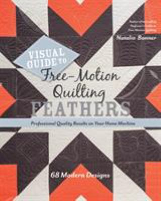 Visual Guide to Free-motion Quilting Feathers : 68 modern designs - professional quality results on your home machine by Natalia Bonner