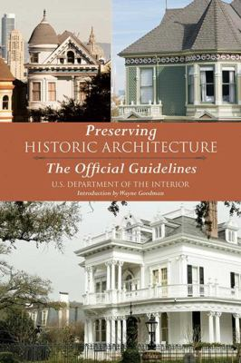 Preserving Historic Architecture: The Official Guidelines  by United States. Dept. of the Interior